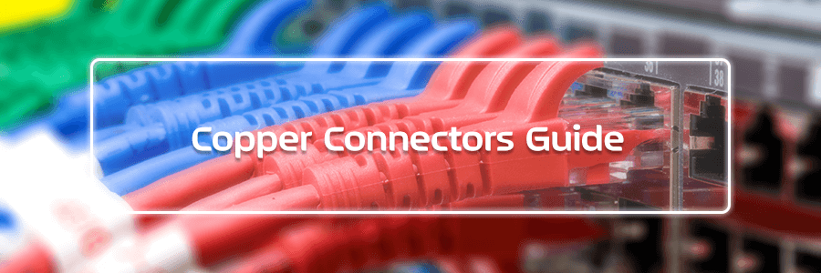 Copper Connectors Guide: UTP and STP